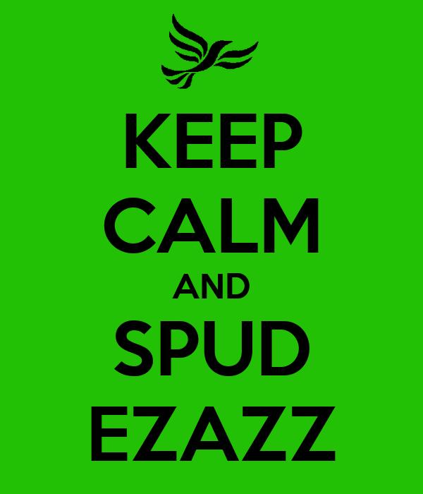 KEEP CALM AND SPUD EZAZZ