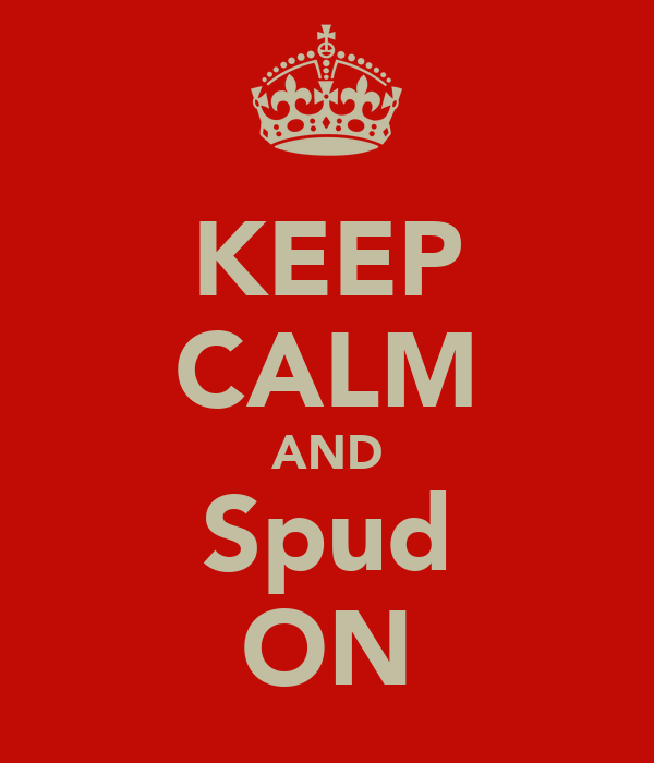 KEEP CALM AND Spud ON