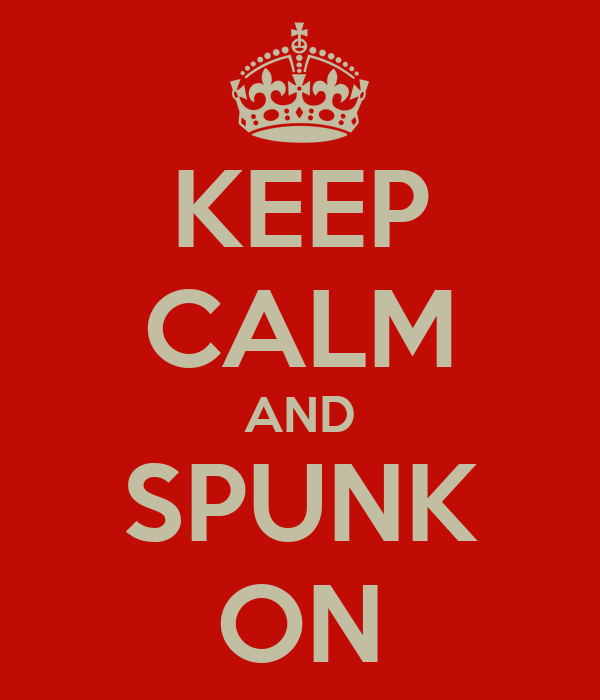 KEEP CALM AND SPUNK ON