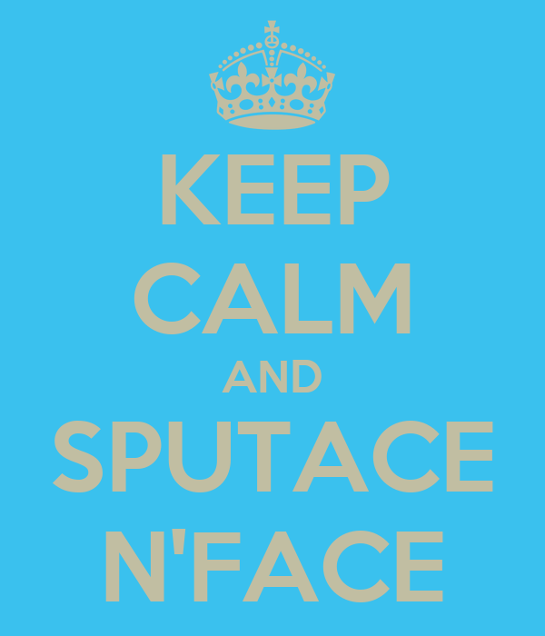 KEEP CALM AND SPUTACE N'FACE