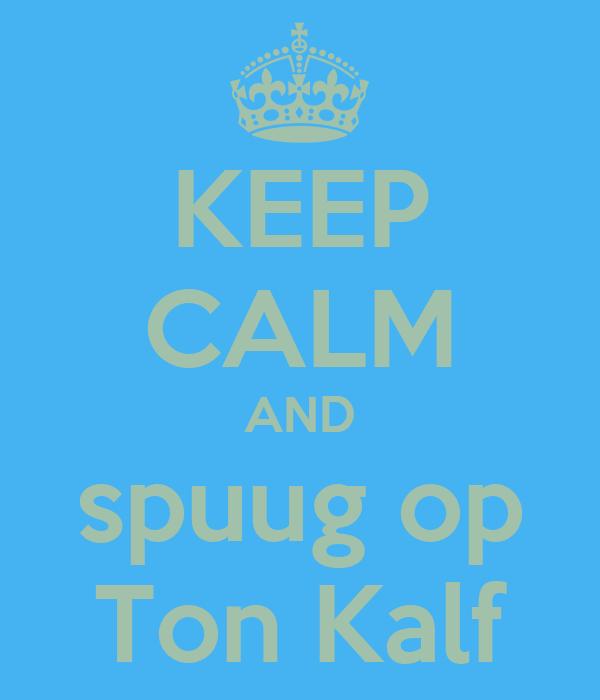 KEEP CALM AND spuug op Ton Kalf
