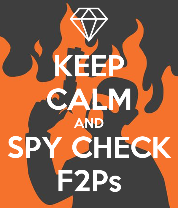 KEEP CALM AND SPY CHECK F2Ps