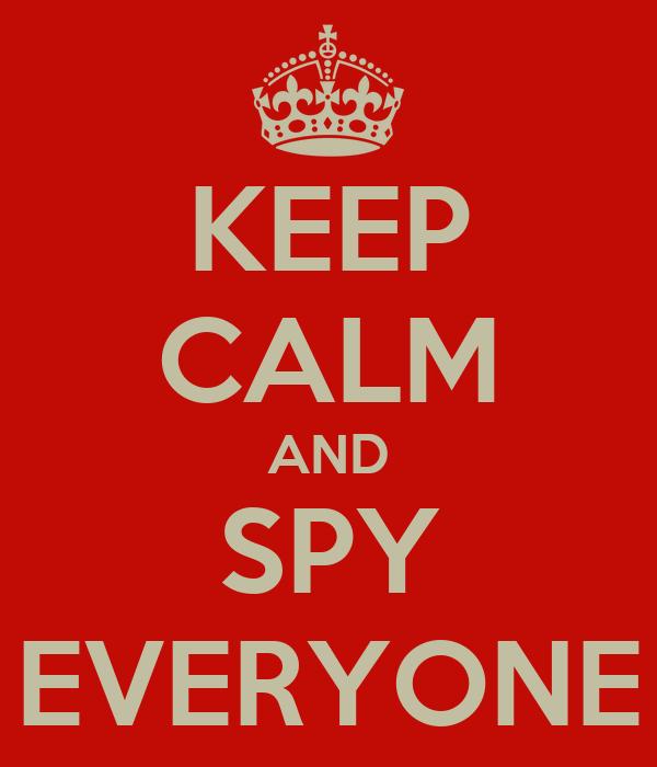 KEEP CALM AND SPY EVERYONE