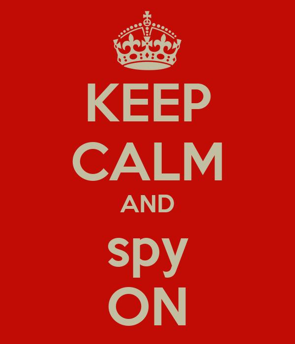 KEEP CALM AND spy ON