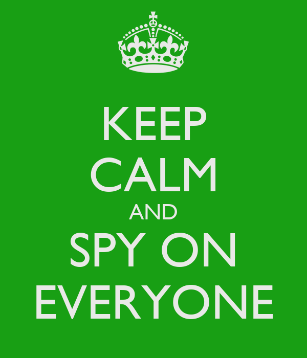 KEEP CALM AND SPY ON EVERYONE