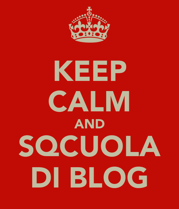 KEEP CALM AND SQCUOLA DI BLOG
