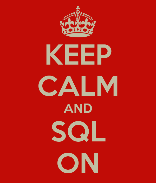 KEEP CALM AND SQL ON