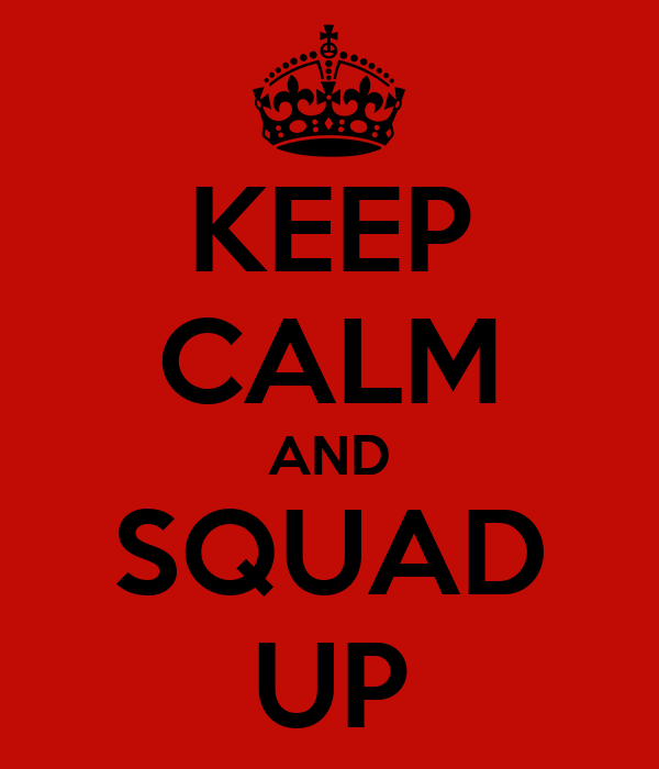 KEEP CALM AND SQUAD UP