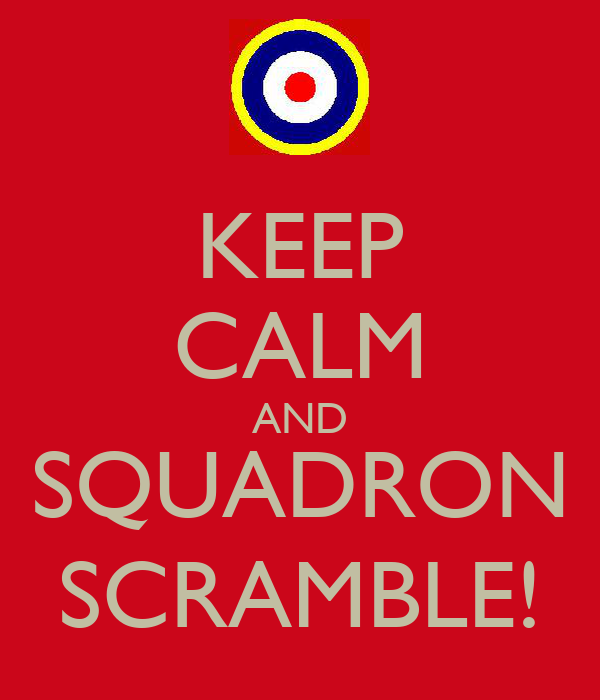 KEEP CALM AND SQUADRON SCRAMBLE!