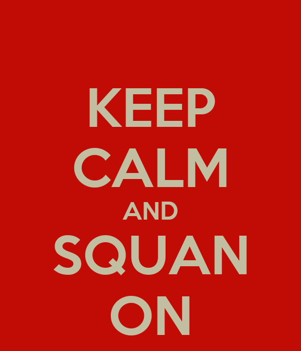 KEEP CALM AND SQUAN ON