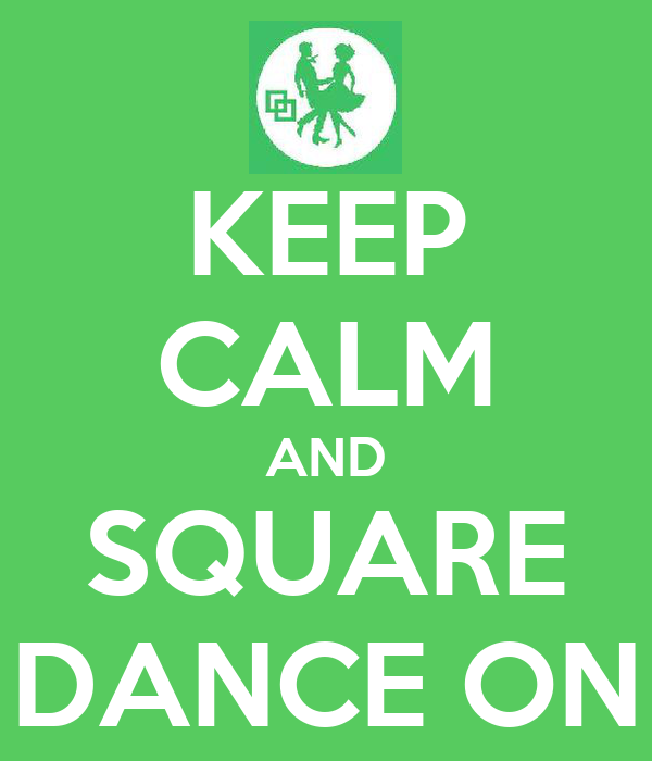 KEEP CALM AND SQUARE DANCE ON