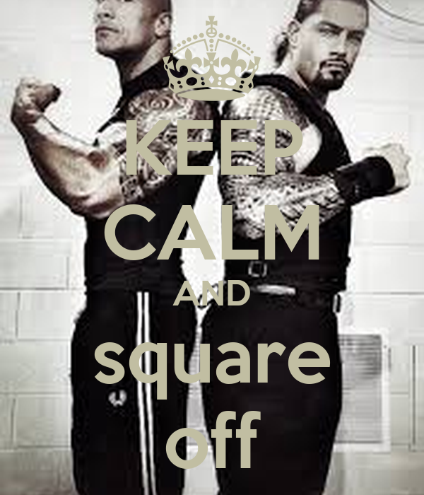 KEEP CALM AND square off