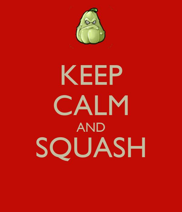 KEEP CALM AND SQUASH