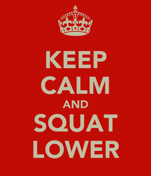 KEEP CALM AND SQUAT LOWER