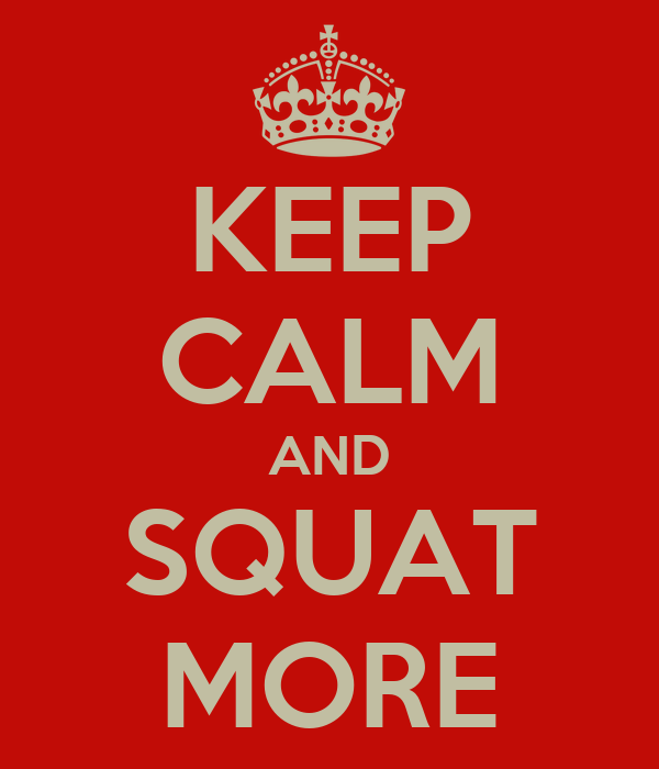 KEEP CALM AND SQUAT MORE