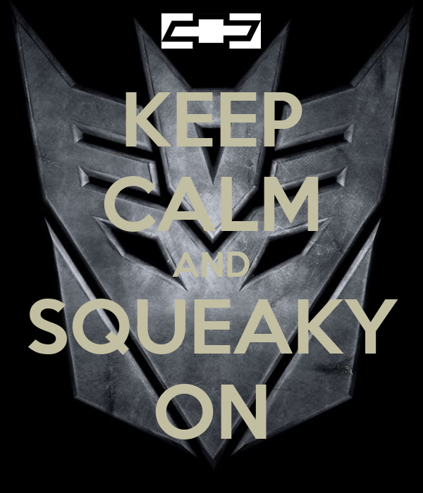 KEEP CALM AND SQUEAKY ON