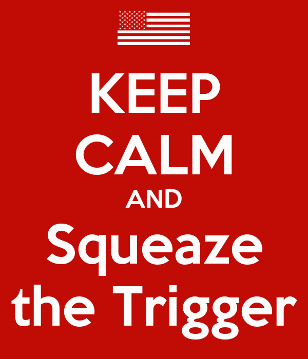 KEEP CALM AND Squeaze the Trigger