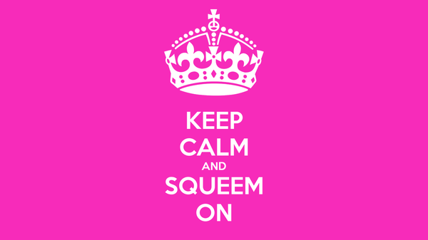 KEEP CALM AND SQUEEM ON