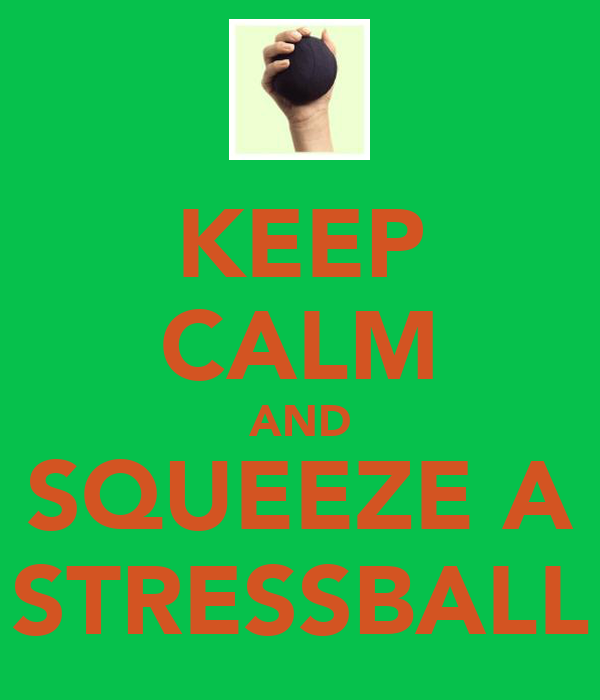 KEEP CALM AND SQUEEZE A STRESSBALL
