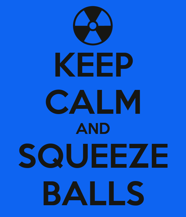KEEP CALM AND SQUEEZE BALLS
