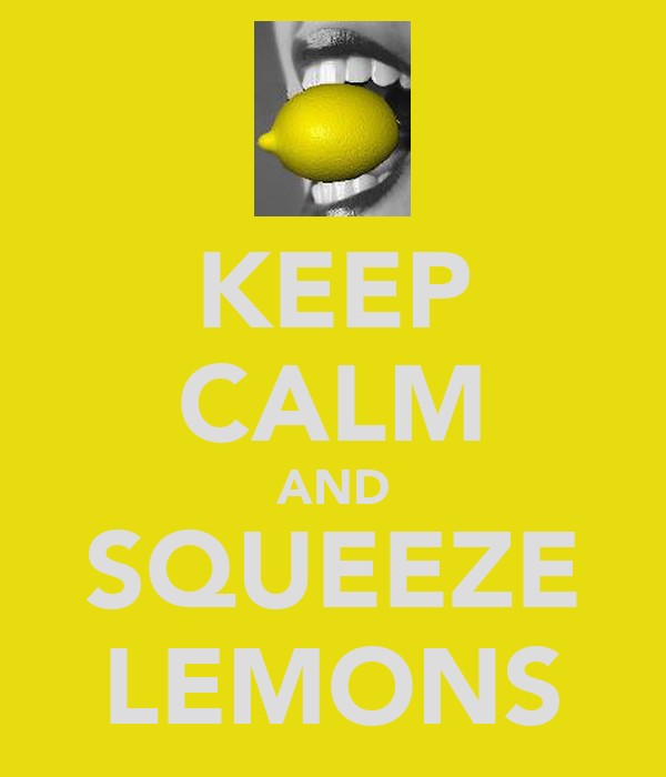 KEEP CALM AND SQUEEZE LEMONS