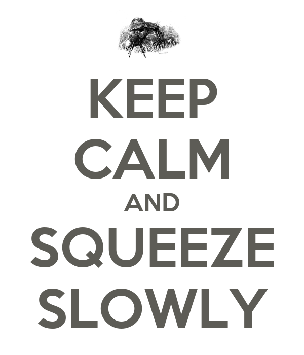 KEEP CALM AND SQUEEZE SLOWLY