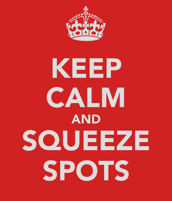 KEEP CALM AND SQUEEZE SPOTS