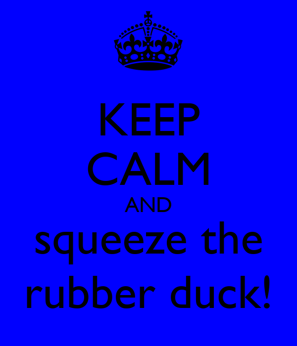 KEEP CALM AND squeeze the rubber duck!