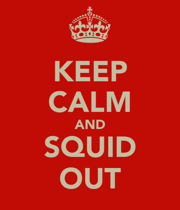 KEEP CALM AND SQUID OUT