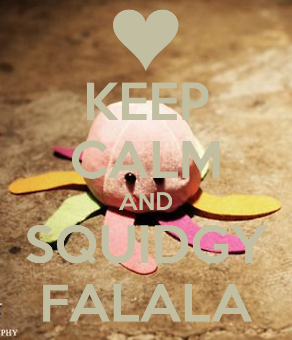KEEP CALM AND SQUIDGY FALALA
