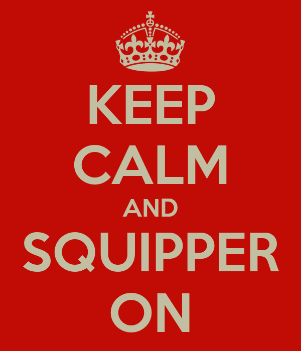 KEEP CALM AND SQUIPPER ON