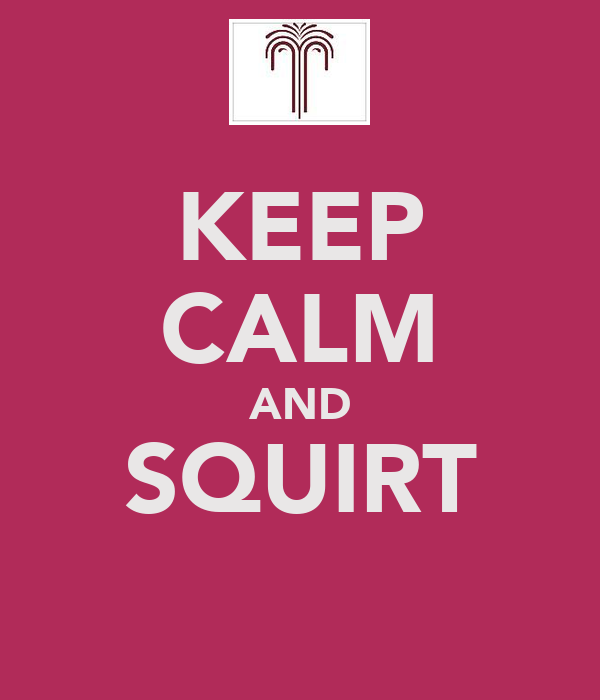 KEEP CALM AND SQUIRT