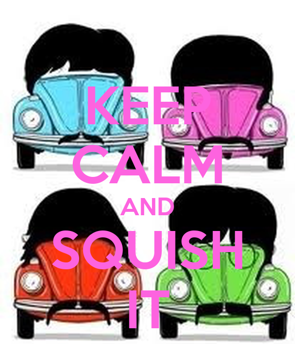 KEEP CALM AND SQUISH IT