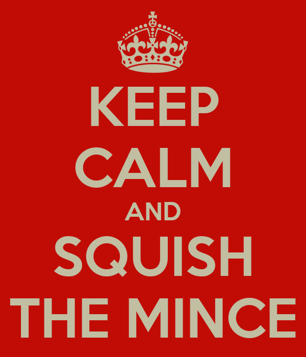 KEEP CALM AND SQUISH THE MINCE