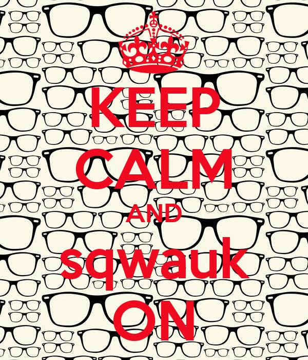KEEP CALM AND sqwauk ON