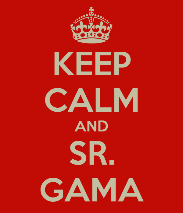KEEP CALM AND SR. GAMA
