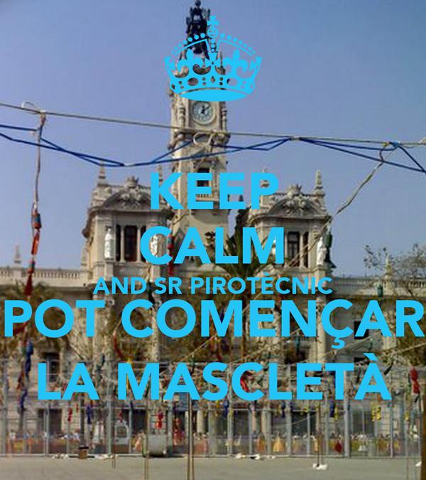 KEEP CALM AND SR PIROTÈCNIC POT COMENÇAR LA MASCLETÀ