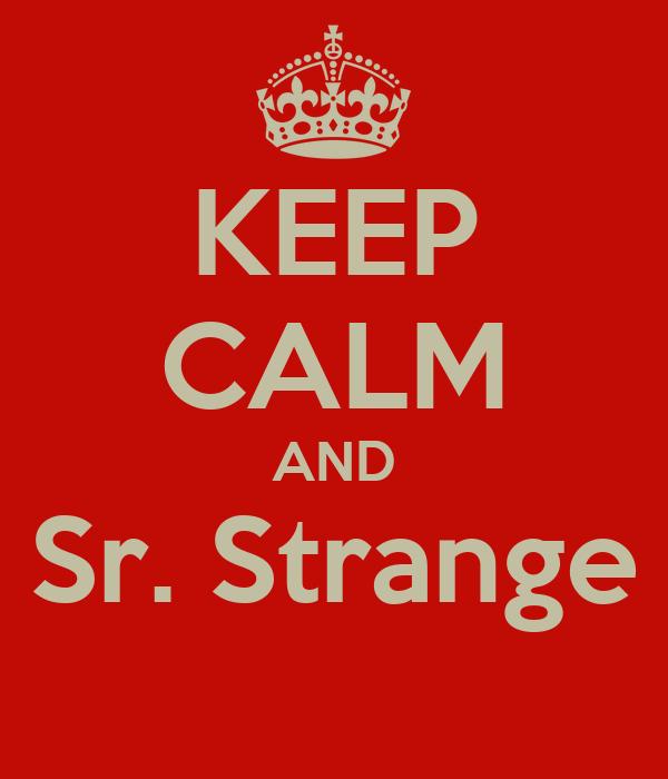 KEEP CALM AND Sr. Strange