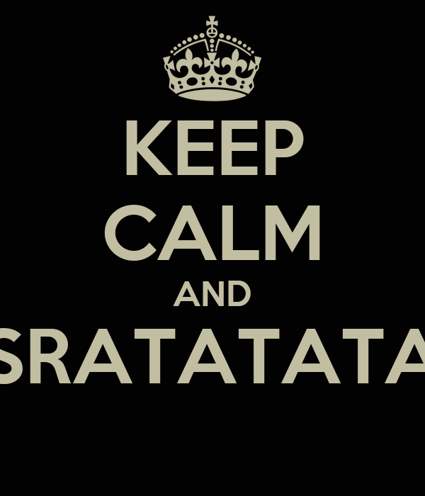 KEEP CALM AND SRATATATA