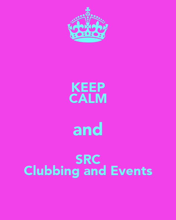 KEEP CALM and SRC Clubbing and Events