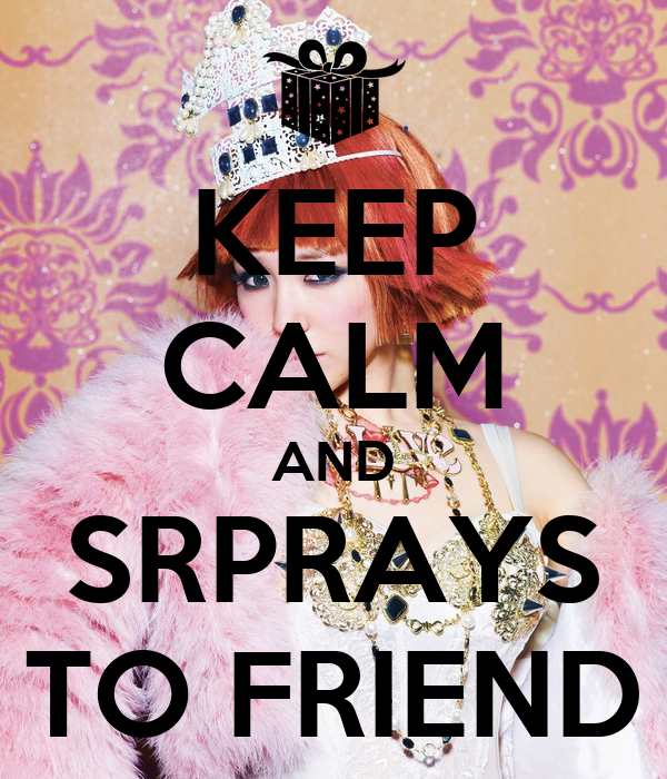 KEEP CALM AND SRPRAYS TO FRIEND
