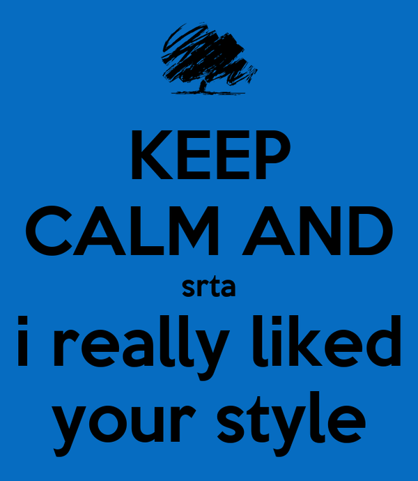 KEEP CALM AND srta i really liked your style