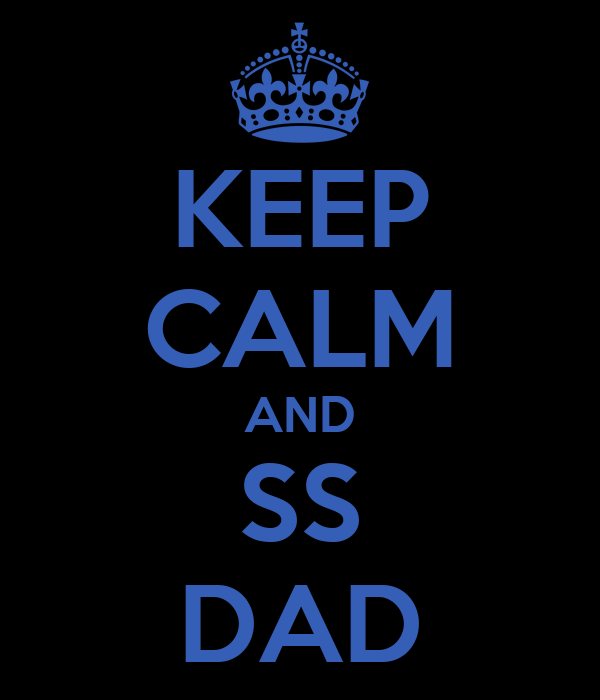KEEP CALM AND SS DAD