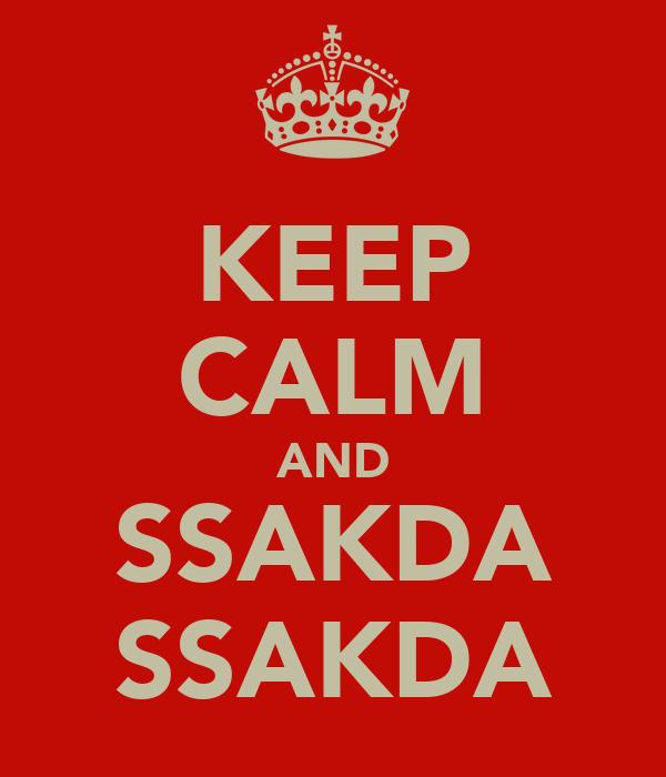 KEEP CALM AND SSAKDA SSAKDA