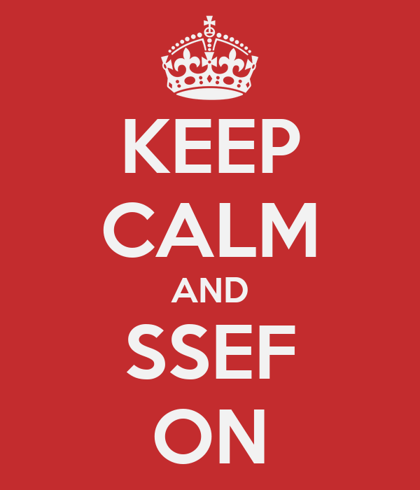 KEEP CALM AND SSEF ON