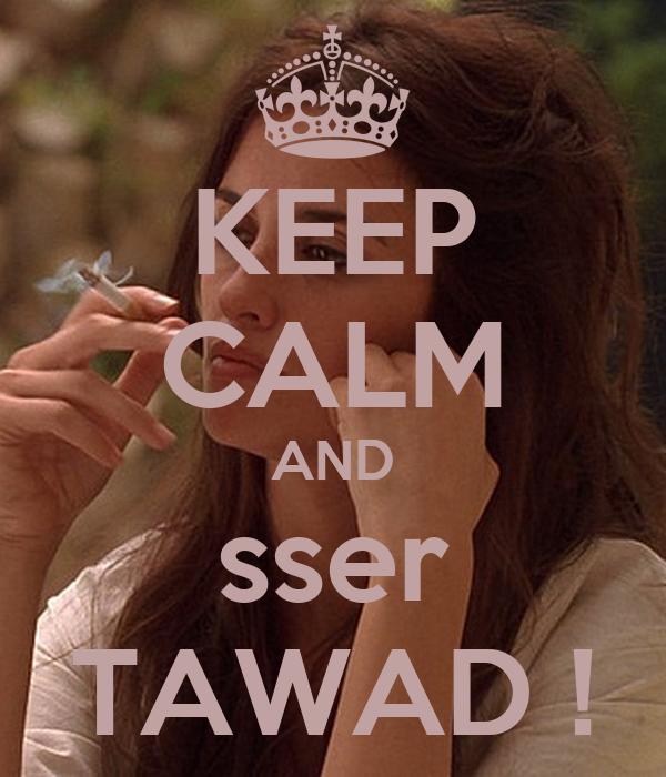 KEEP CALM AND sser TAWAD !