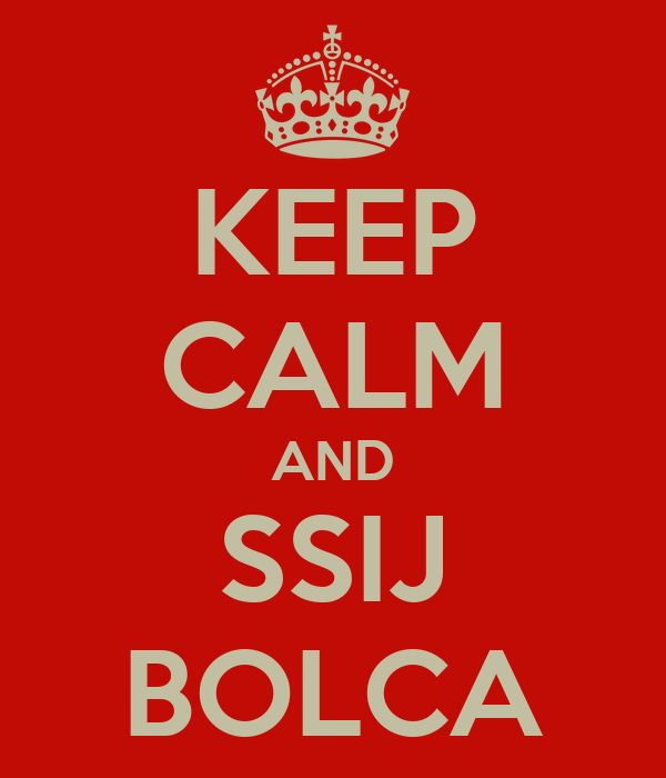 KEEP CALM AND SSIJ BOLCA