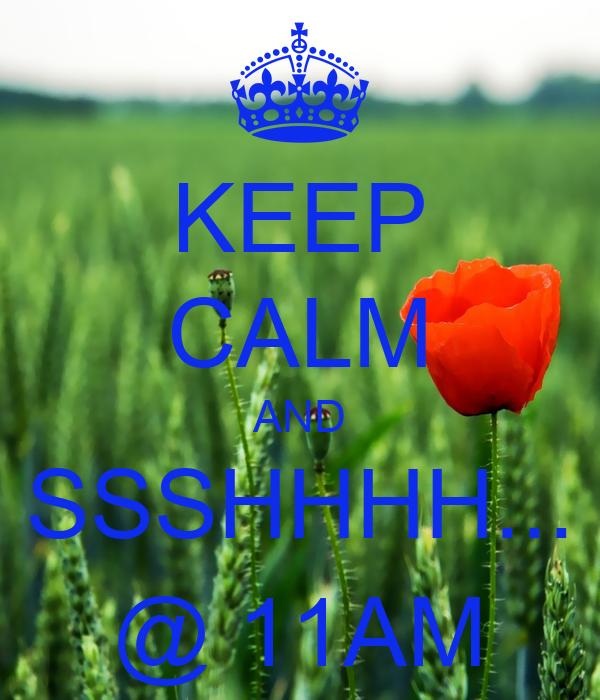 KEEP CALM AND SSSHHHH... @ 11AM