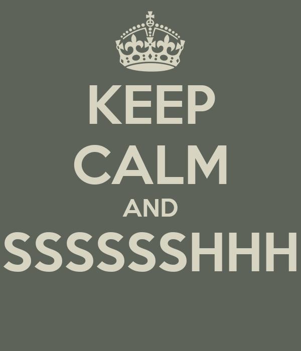 KEEP CALM AND SSSSSSHHH