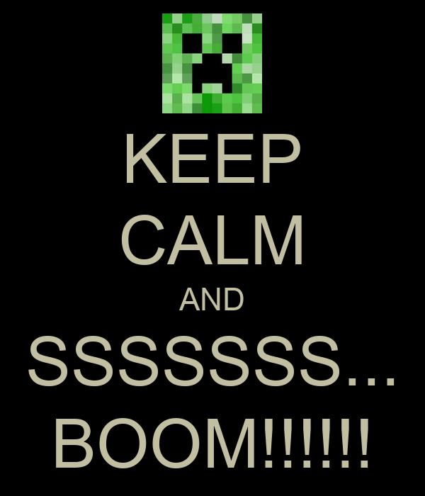 KEEP CALM AND SSSSSSS... BOOM!!!!!!